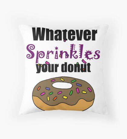 Whatever Sprinkles Your Donut Funny Artwork Throw Pillow