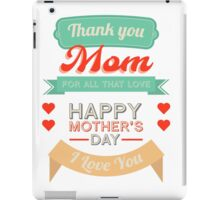 Thank You Mom Happy Mother's Day iPad Case/Skin