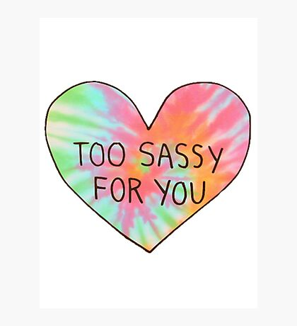 too sassy for you Photographic Print