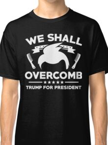 Trump We Shall Overcomb Classic T-Shirt