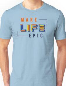 Make LIFE Epic Unisex T-Shirt