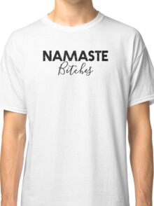 "Yoga Shirt - ""Namaste Bitches"" - Yoga Clothes Women & Men - Workout Clothes Women & Men Classic T-Shirt"