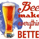 Beer Makes Everything Better by evisionarts