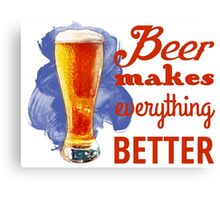 Beer Makes Everything Better Canvas Print