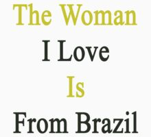 The Woman I Love Is From Brazil  by supernova23