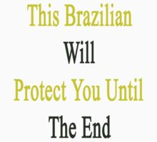This Brazilian Will Protect You Until The End  by supernova23