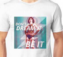 don't dream it be it Unisex T-Shirt