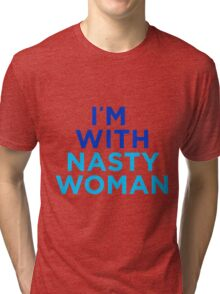 I'm With Nasty Woman Tri-blend T-Shirt