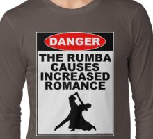 The Rumba Causes Increased Romance Long Sleeve T-Shirt