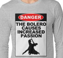 The Bolero Causes Increased Passion Long Sleeve T-Shirt