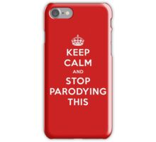 Keep Calm and Stop Parodying This - iPhone Case iPhone Case/Skin
