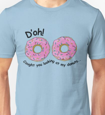 D'oh! Caught you looking at my donuts... Unisex T-Shirt
