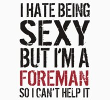 Funny 'I hate being sexy but I'm a foreman so I can't help it' T-Shirt by Albany Retro