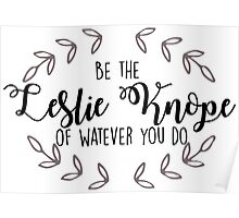 Leslie Knope - Be the Leslie Knope of Whatever You Do Poster