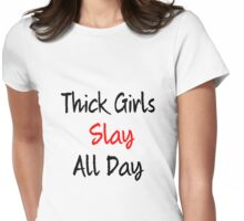 Thick Girls Slay all Day Womens Fitted T-Shirt