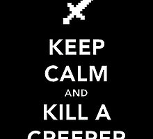 keepcalm and kill a creeper-Minecraft by GALD-Store