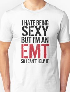 Funny 'I hate being sexy but I'm an EMT so I can't help it' T-Shirt T-Shirt