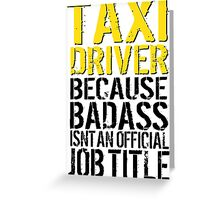 Funny 'Taxi Driver Because Badass Isn't an official Job Title' T-Shirt Greeting Card