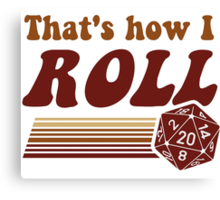 That's How I Roll Fantasy Gaming d20 Dice Canvas Print