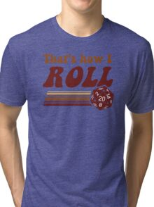 That's How I Roll Fantasy Gaming d20 Dice Tri-blend T-Shirt