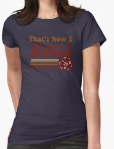 That's How I Roll Fantasy Gaming d20 Dice Womens Fitted T-Shirt