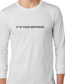 It Is Your Birthday Long Sleeve T-Shirt