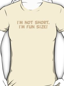I'm Not Short I'm Fun Size T-Shirt
