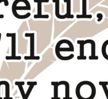 Careful, or You'll End Up In My Novel Writer Sticker