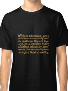 """Without Education... """"Nelson Mandela"""" Inspirational Quote Classic T-Shirt"""