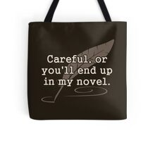 Careful, or You'll End Up In My Novel Writer Tote Bag