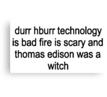 Thomas Edison was a witch Canvas Print