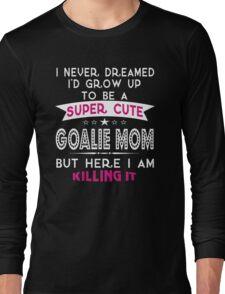A Super cute Goalie Mom Long Sleeve T-Shirt
