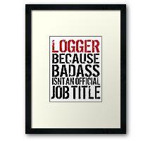 Funny 'Logger Because Badass Isn't an official Job Title' T-Shirt Framed Print