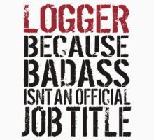 Funny 'Logger Because Badass Isn't an official Job Title' T-Shirt by Albany Retro