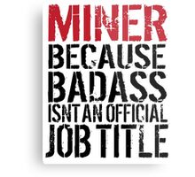 Cool 'Miner because Badass Isn't an Official Job Title' Tshirt, Accessories and Gifts Metal Print
