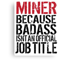 Cool 'Miner because Badass Isn't an Official Job Title' Tshirt, Accessories and Gifts Canvas Print