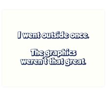 I Went Outside Once.  The Graphics Weren't Great. Art Print