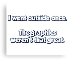 I Went Outside Once.  The Graphics Weren't Great. Metal Print
