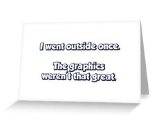 I Went Outside Once.  The Graphics Weren't Great. Greeting Card