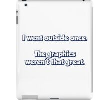 I Went Outside Once.  The Graphics Weren't Great. iPad Case/Skin