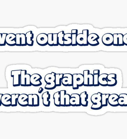 I Went Outside Once.  The Graphics Weren't Great. Sticker