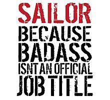 Funny 'Sailor Because Badass Isn't an official Job Title' T-Shirt Photographic Print