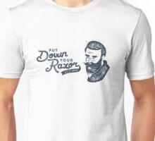 Put Down Your Razor. Let It Grow Unisex T-Shirt