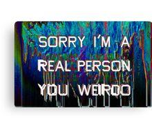 sorry you weirdo Canvas Print