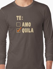 Te Amo Tequila Spanish Choice Long Sleeve T-Shirt