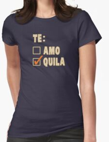 Te Amo Tequila Spanish Choice Womens Fitted T-Shirt