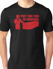 My Fun Is In The Funeral Unisex T-Shirt