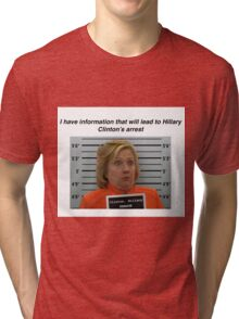 I have information that will lead to Hillary Clinton's arrest Tri-blend T-Shirt