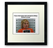 I have information that will lead to Hillary Clinton's arrest Framed Print