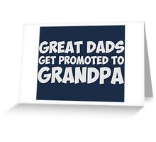 Great Dads Get Promoted To Grandpa Greeting Card